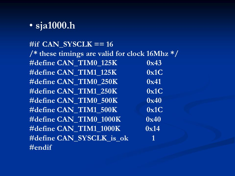 sja1000.h #if CAN_SYSCLK == 16 /* these timings are valid for clock 16Mhz */ #define CAN_TIM0_125K0x43 #define CAN_TIM1_125K0x1C #define CAN_TIM0_250K