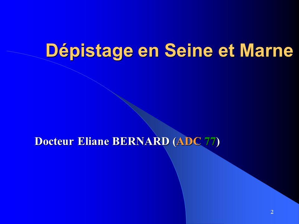 3 DEPISTAGE ORGANISE DU CANCER DU SEIN EN SEINE ET MARNE ADC 77 Dr Eliane Bernard Médecin Coordonnateur
