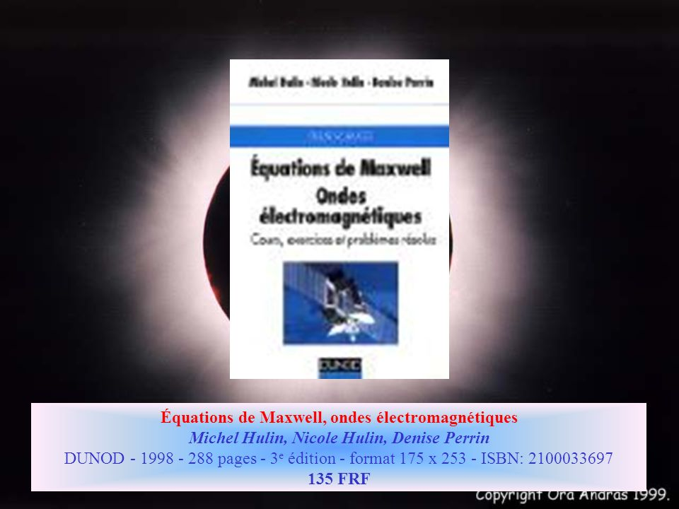 Équations de Maxwell, ondes électromagnétiques Michel Hulin, Nicole Hulin, Denise Perrin DUNOD - 1998 - 288 pages - 3 e édition - format 175 x 253 - ISBN: 2100033697 135 FRF