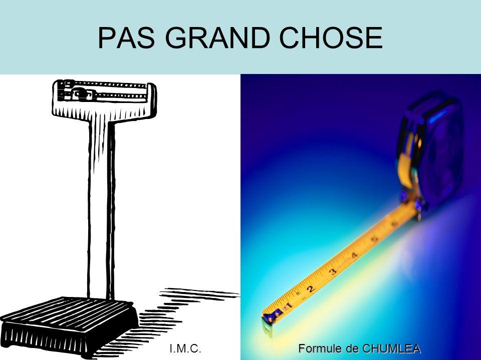PAS GRAND CHOSE Formule de CHUMLEA I.M.C.