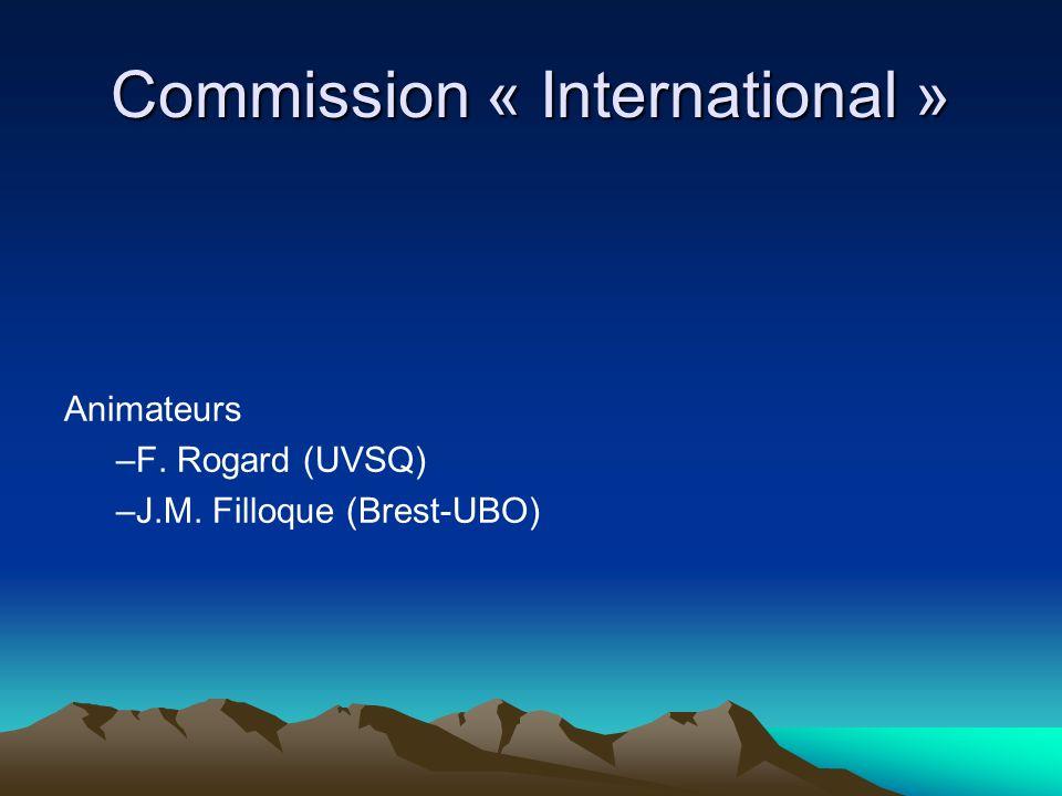 Commission « International » Animateurs –F. Rogard (UVSQ) –J.M. Filloque (Brest-UBO)
