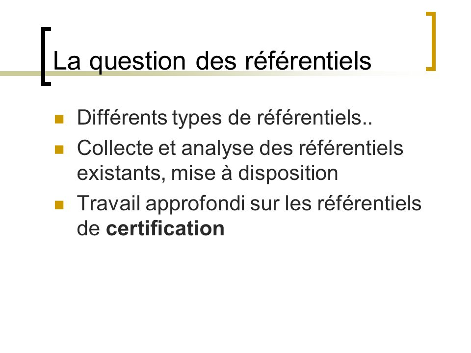 La question des référentiels Différents types de référentiels.. Collecte et analyse des référentiels existants, mise à disposition Travail approfondi