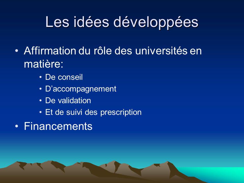 Les idées développées Affirmation du rôle des universités en matière: De conseil Daccompagnement De validation Et de suivi des prescription Financements