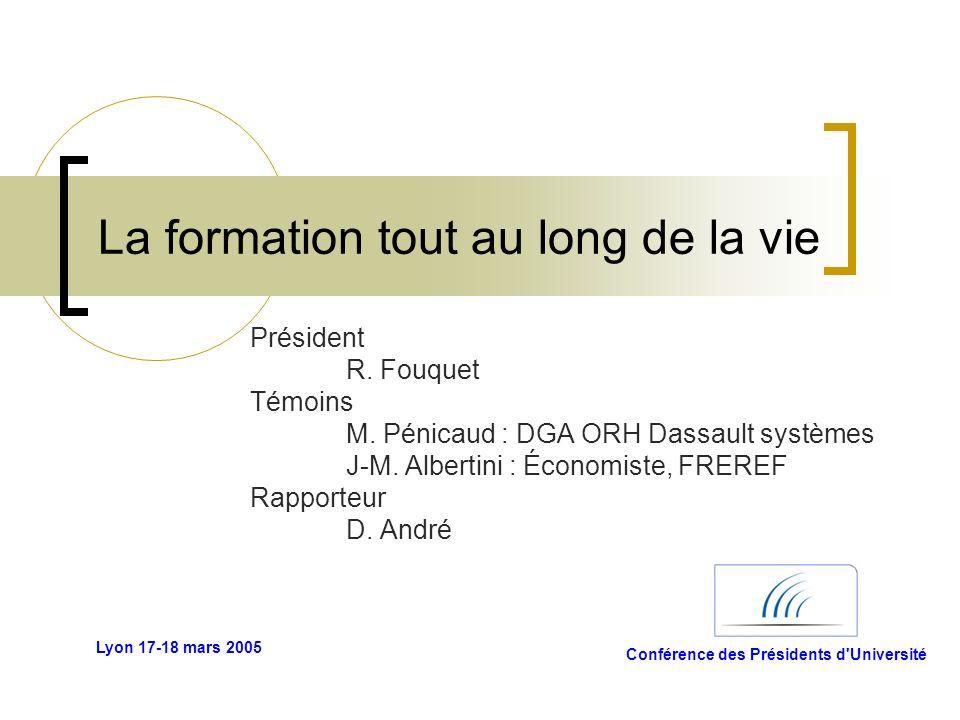 La formation tout au long de la vie Président R. Fouquet Témoins M. Pénicaud : DGA ORH Dassault systèmes J-M. Albertini : Économiste, FREREF Rapporteu