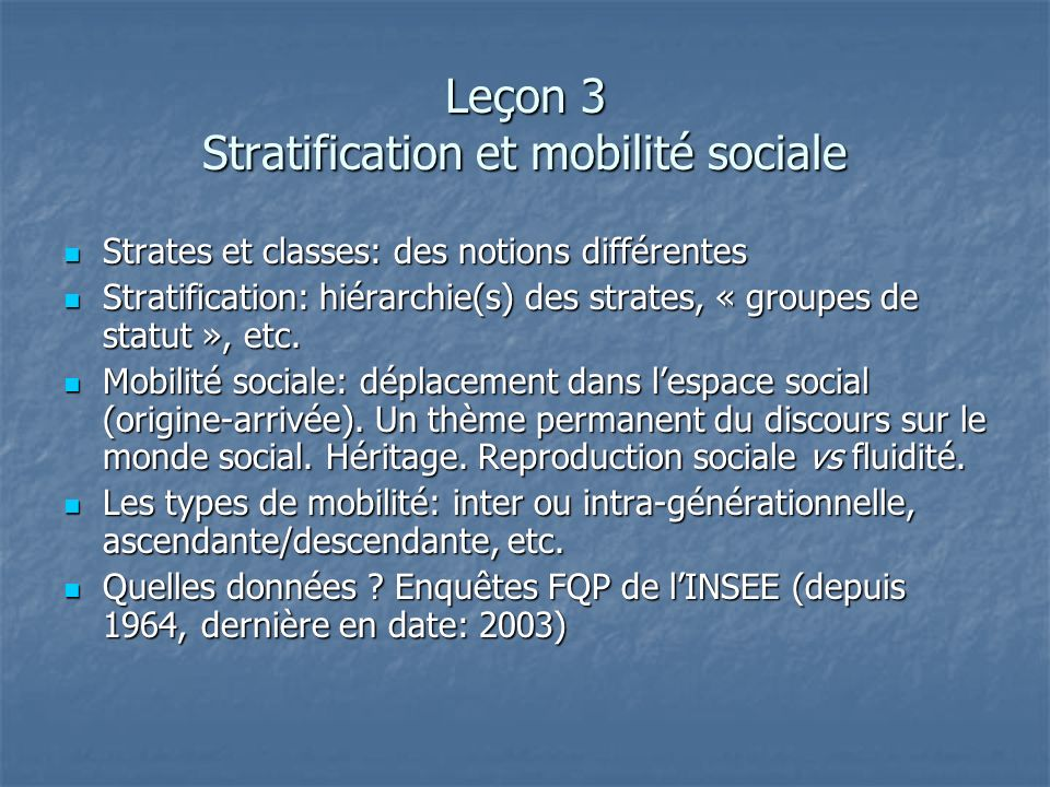 Leçon 3 Stratification et mobilité sociale Références complémentaires: Références complémentaires: Dominique Merllié, Jean Prévot, La mobilité sociale, Paris, La Découverte, 1997, nouvelle édition.