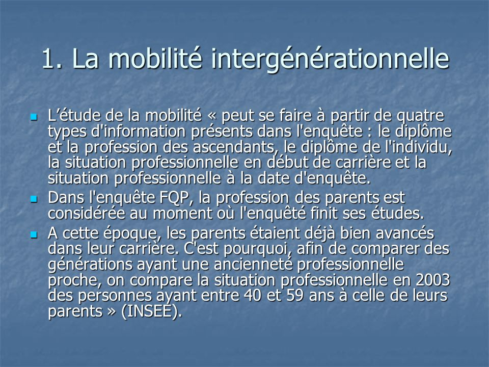 1. La mobilité intergénérationnelle Létude de la mobilité « peut se faire à partir de quatre types d'information présents dans l'enquête : le diplôme
