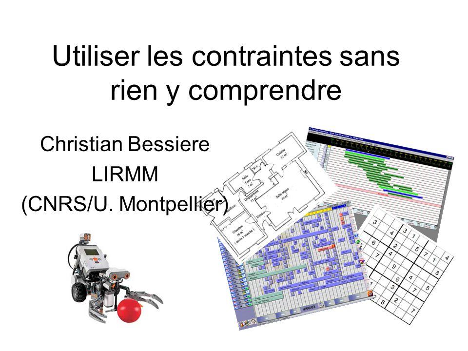 Utiliser les contraintes sans rien y comprendre Christian Bessiere LIRMM (CNRS/U. Montpellier)