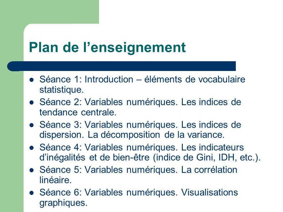 Plan de lenseignement Séance 1: Introduction – éléments de vocabulaire statistique. Séance 2: Variables numériques. Les indices de tendance centrale.