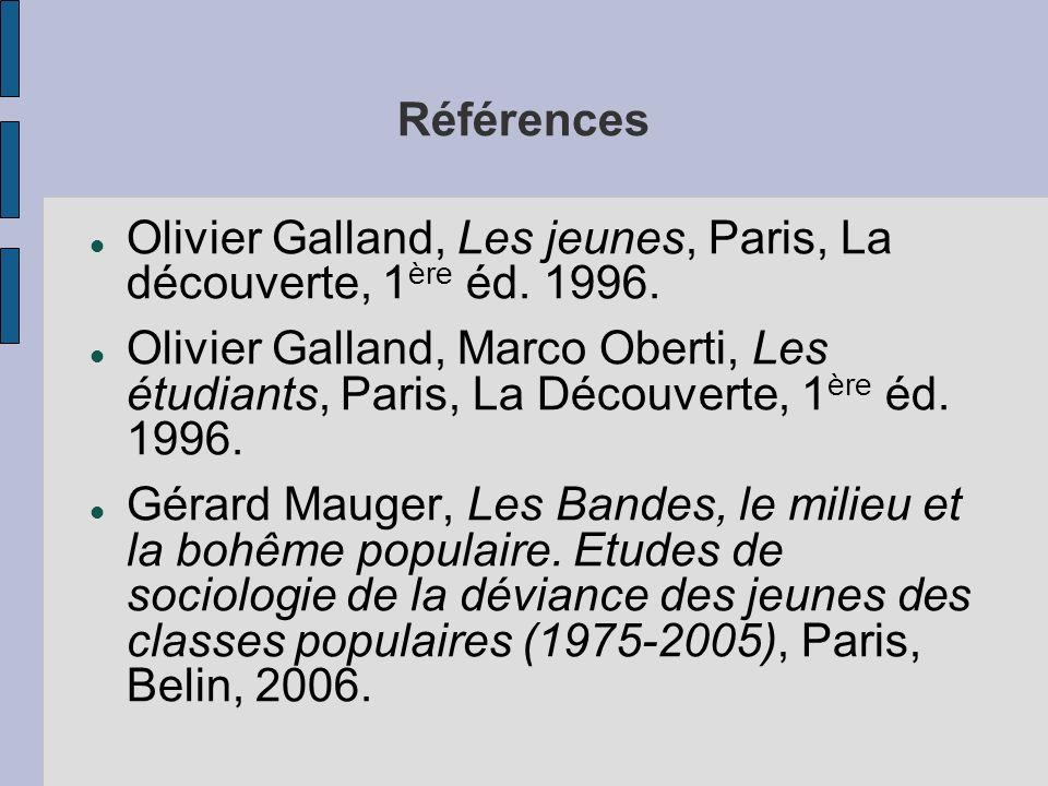 Références Olivier Galland, Les jeunes, Paris, La découverte, 1 ère éd.