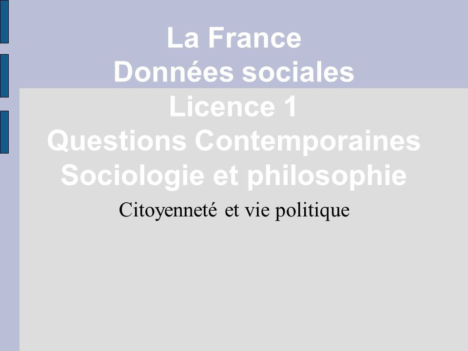 La France Données sociales Licence 1 Questions Contemporaines Sociologie et philosophie Citoyenneté et vie politique