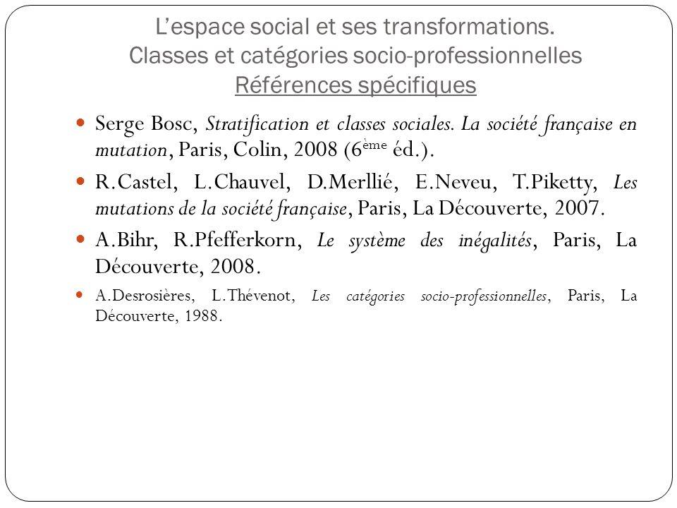 Lespace social et ses transformations. Classes et catégories socio-professionnelles Références spécifiques Serge Bosc, Stratification et classes socia