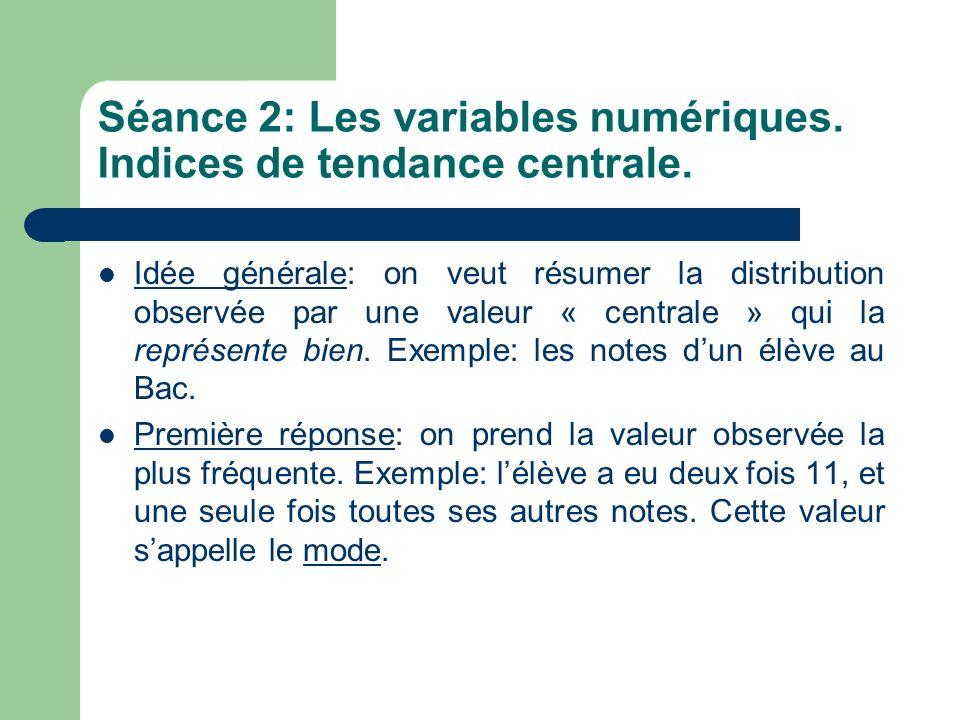 Séance 2: Les variables numériques. Indices de tendance centrale. Idée générale: on veut résumer la distribution observée par une valeur « centrale »