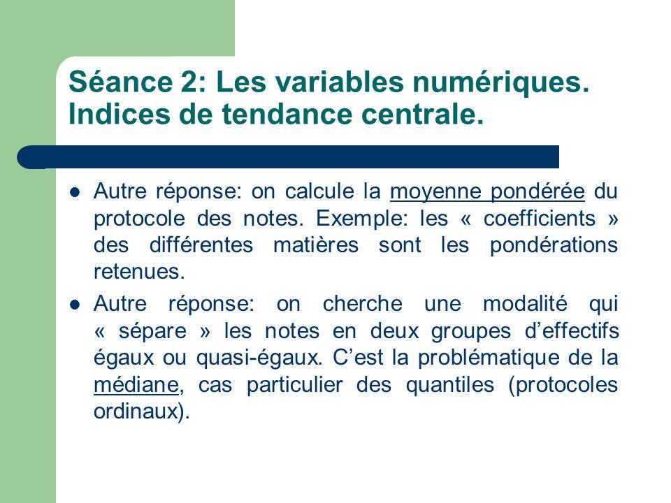 Séance 2: Les variables numériques. Indices de tendance centrale. Autre réponse: on calcule la moyenne pondérée du protocole des notes. Exemple: les «