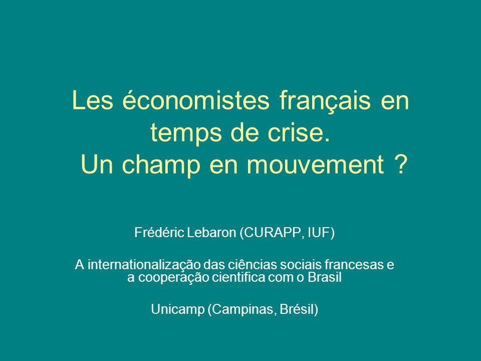 Les économistes français en temps de crise. Un champ en mouvement ? Frédéric Lebaron (CURAPP, IUF) A internationalização das ciências sociais francesa