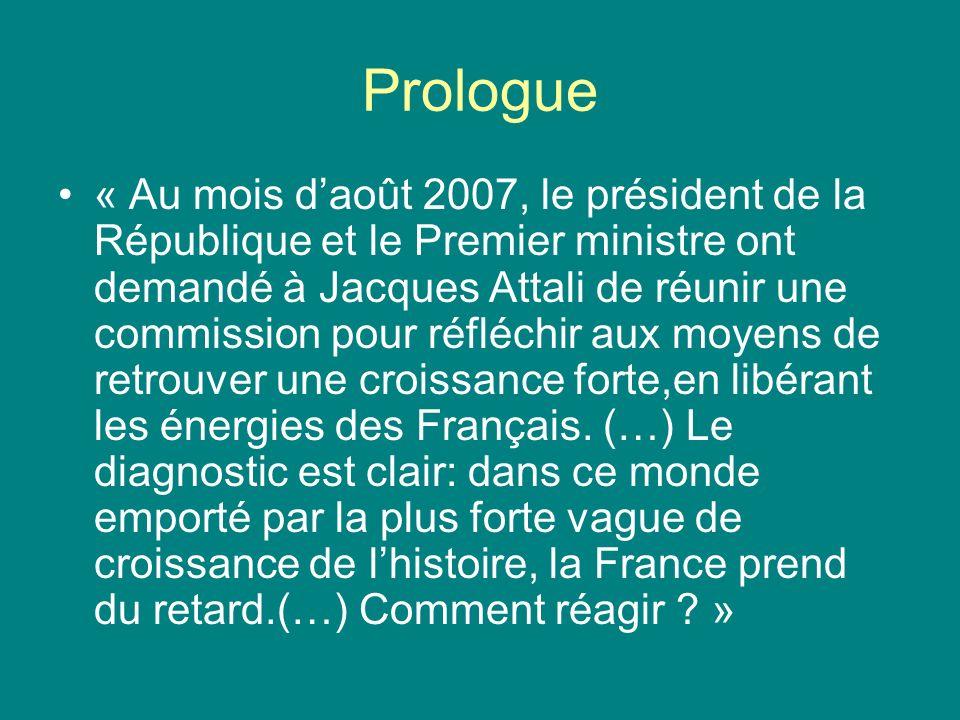 Prologue « Au mois daoût 2007, le président de la République et le Premier ministre ont demandé à Jacques Attali de réunir une commission pour réfléch