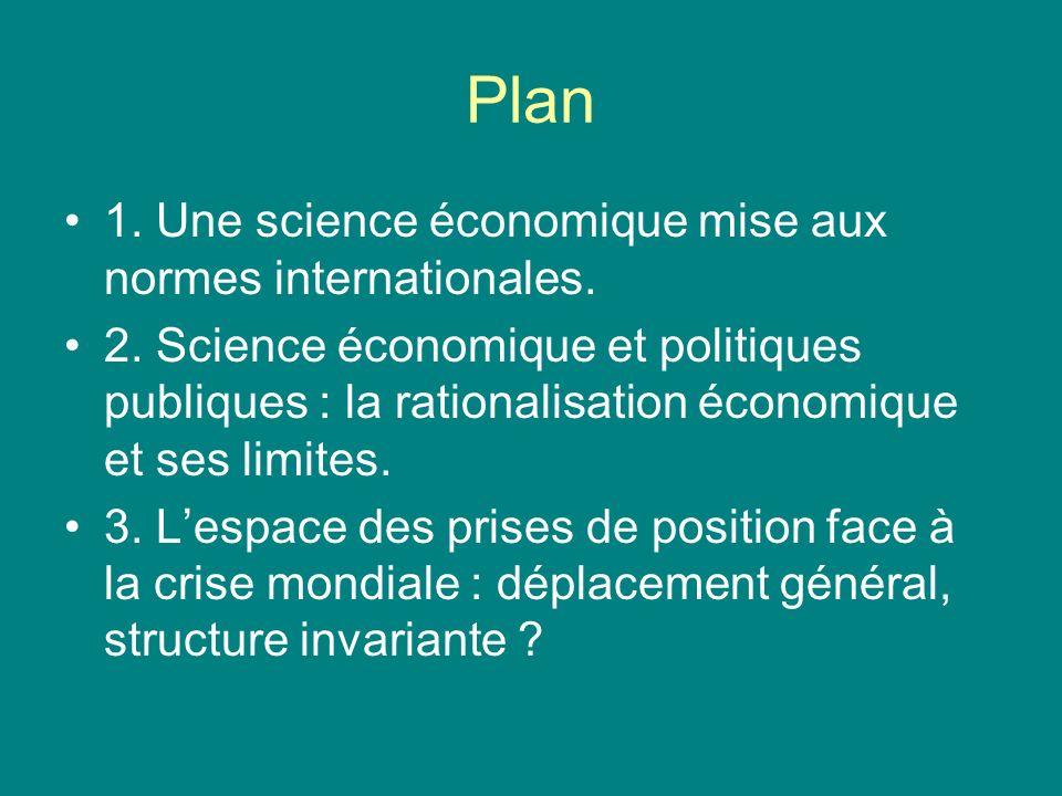 Plan 1. Une science économique mise aux normes internationales. 2. Science économique et politiques publiques : la rationalisation économique et ses l