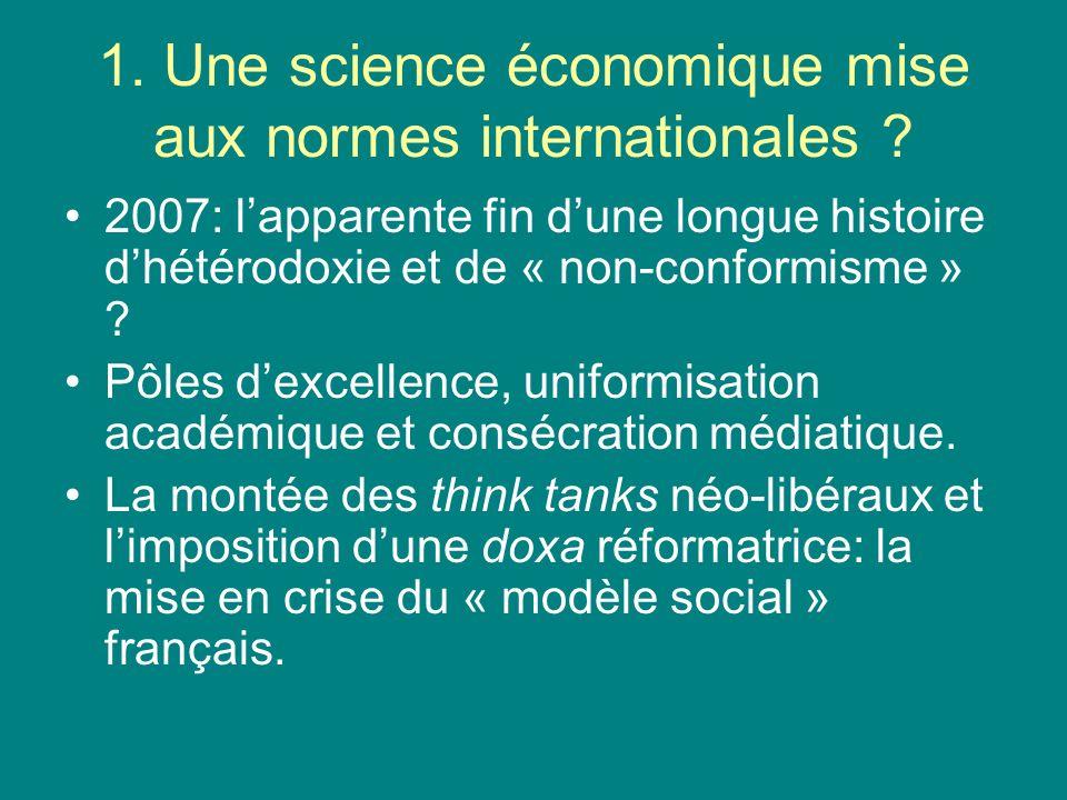 1. Une science économique mise aux normes internationales ? 2007: lapparente fin dune longue histoire dhétérodoxie et de « non-conformisme » ? Pôles d