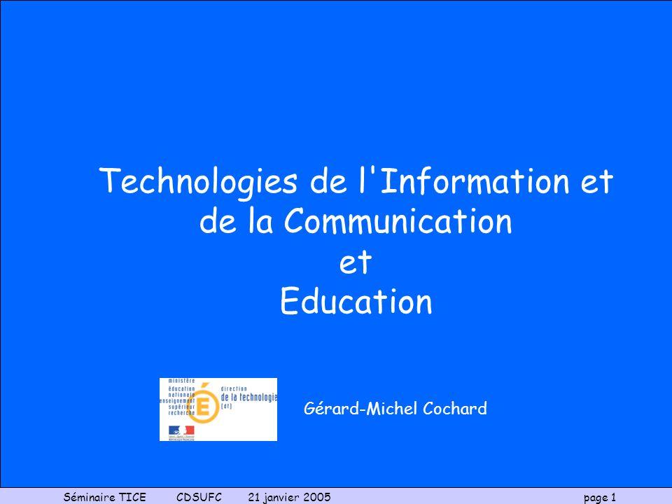 Séminaire TICE CDSUFC 21 janvier 2005 page 1 Gérard-Michel Cochard Technologies de l'Information et de la Communication et Education