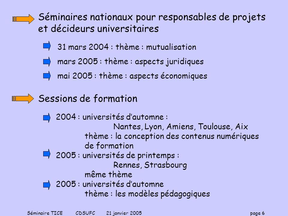 Séminaire TICE CDSUFC 21 janvier 2005 page 6 Séminaires nationaux pour responsables de projets et décideurs universitaires 31 mars 2004 : thème : mutu