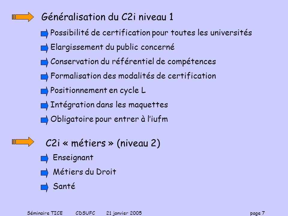 Séminaire TICE CDSUFC 21 janvier 2005 page 7 Généralisation du C2i niveau 1 Possibilité de certification pour toutes les universités Elargissement du