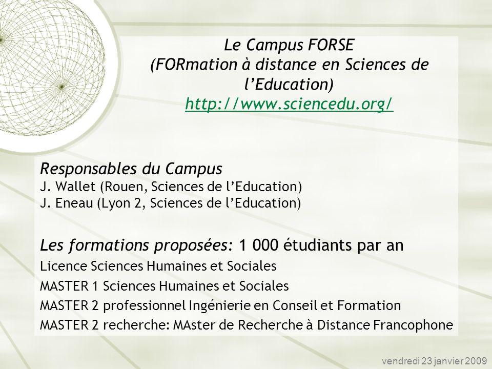 Appel à Campus Numérique (2001): 2 projets retenus en partenariat avec le CNED (FORSE et CANEGE) Partenariat entre 2 universités (Lyon 2 et Rouen) et le CNED (conditions non réunis à luniversité en termes dencadrement, de moyens) 2001: ouverture de la Licence Sciences humaines et Sociales mention Sciences de lEducation 2002: ouverture des MASTER vendredi 23 janvier 2009 Session 1 Origine du projet