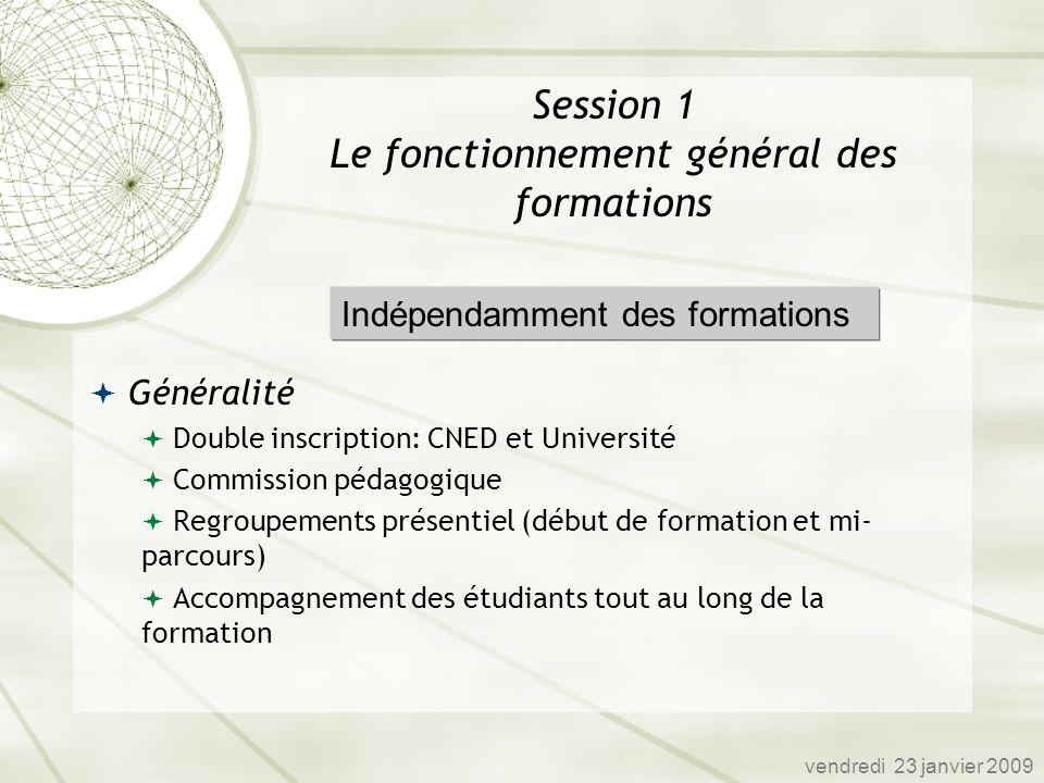 Session 1 Le fonctionnement général des formations Généralité Double inscription: CNED et Université Commission pédagogique Regroupements présentiel (