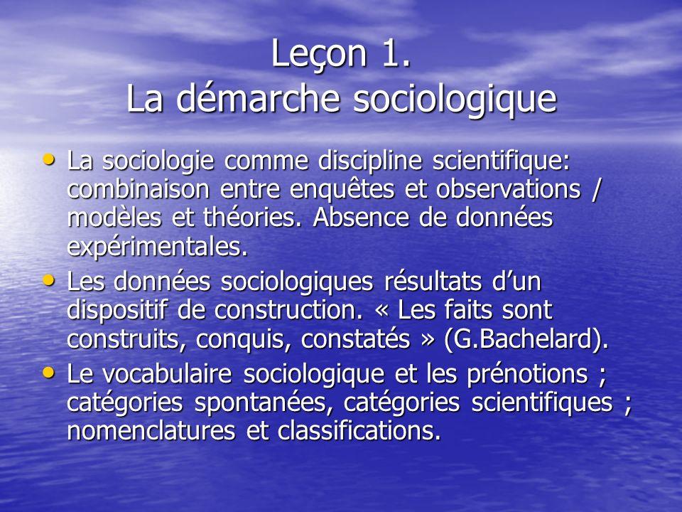 Leçon 1. La démarche sociologique La sociologie comme discipline scientifique: combinaison entre enquêtes et observations / modèles et théories. Absen