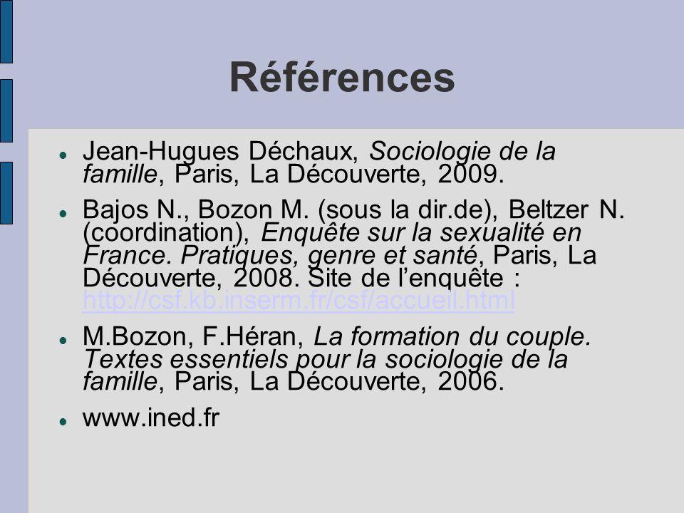 Références Jean-Hugues Déchaux, Sociologie de la famille, Paris, La Découverte, 2009. Bajos N., Bozon M. (sous la dir.de), Beltzer N. (coordination),