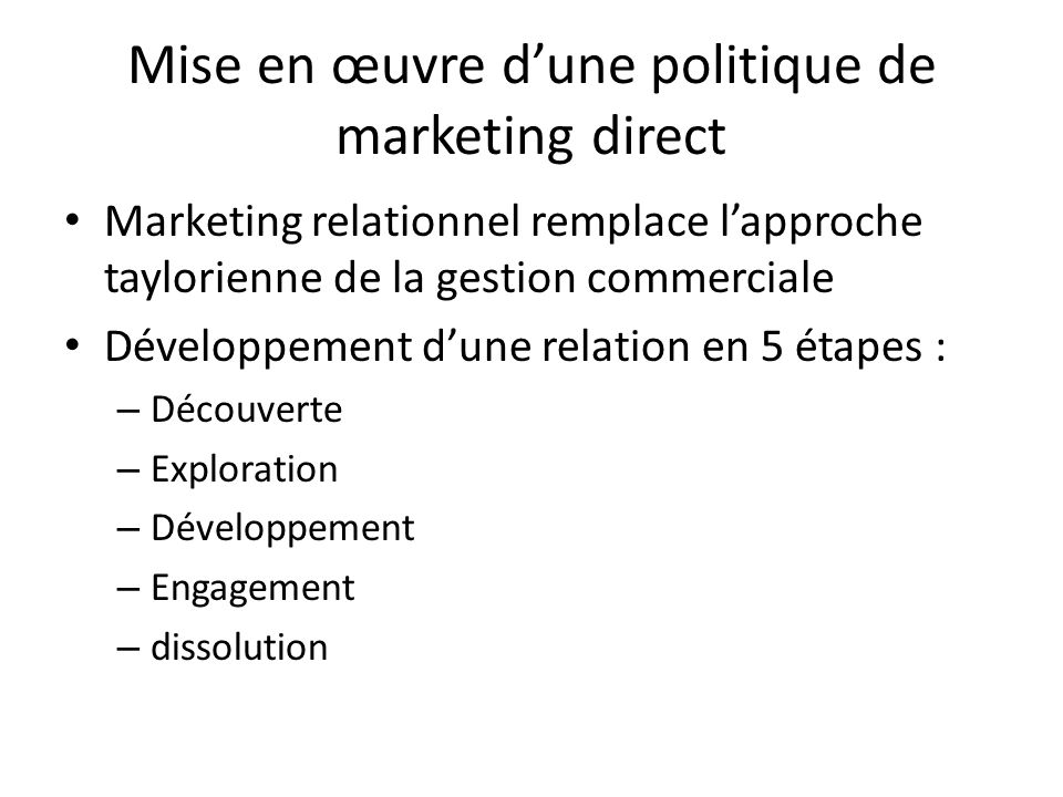 Mise en œuvre dune politique de marketing direct Marketing relationnel remplace lapproche taylorienne de la gestion commerciale Développement dune rel