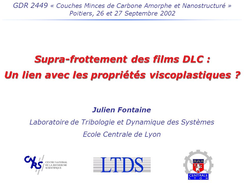 GDR 2449 « Couches Minces de Carbone Amorphe et Nanostructuré » Poitiers, 26 et 27 Septembre 2002 Supra-frottement des films DLC : Un lien avec les pr
