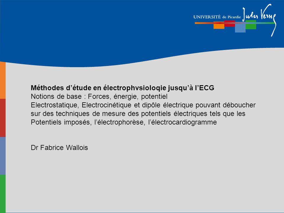Méthodes détude en électrophvsioloqie jusquà lECG Notions de base : Forces, énergie, potentiel Electrostatique, Electrocinétique et dipôle électrique