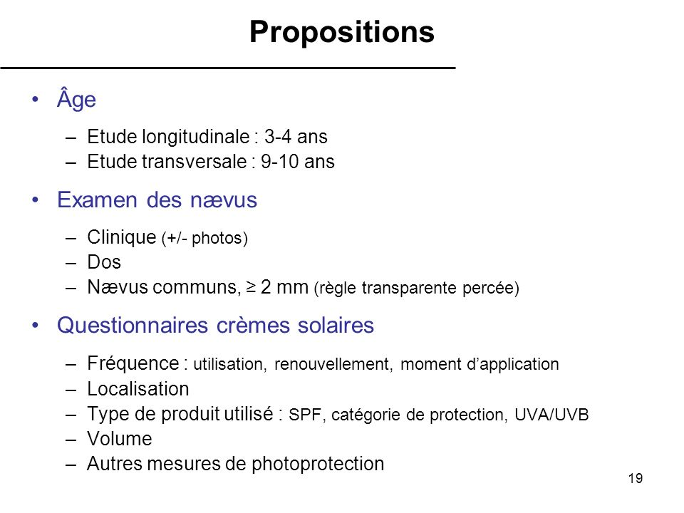 19 Âge –Etude longitudinale : 3-4 ans –Etude transversale : 9-10 ans Examen des nævus –Clinique (+/- photos) –Dos –Nævus communs, 2 mm (règle transpar