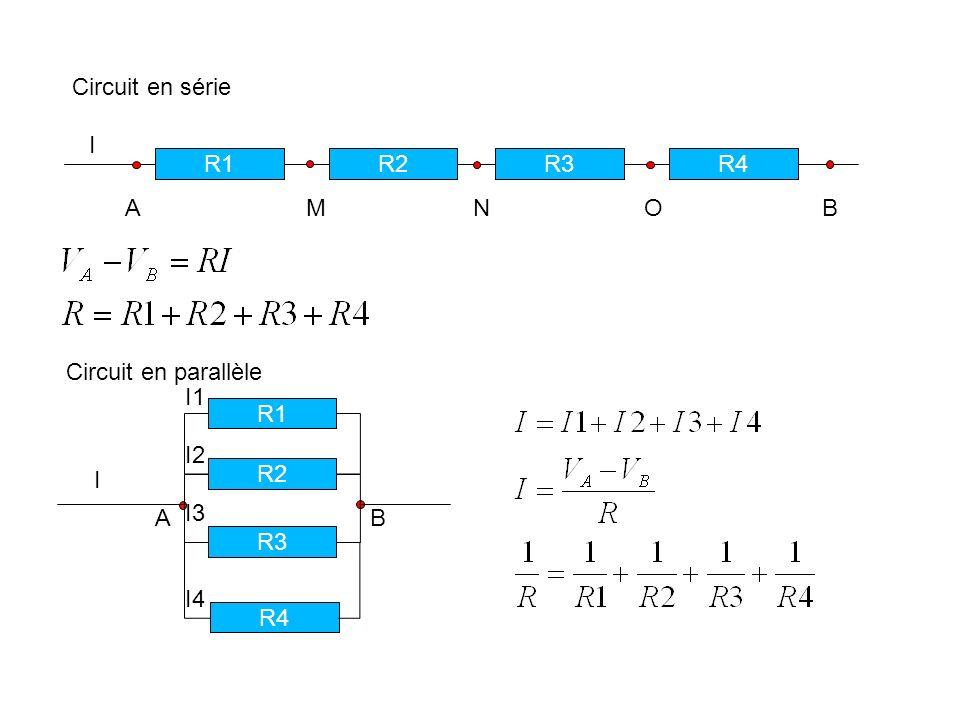 Circuit en série R1R2R3R4 A M N O B Circuit en parallèle R1 R2 R3 R4 A B I I I1 I2 I3 I4
