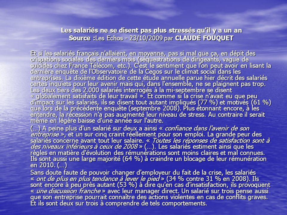 Les salariés ne se disent pas plus stressés qu'il y a un an Source :Les Echos - 23/10/2009 par CLAUDE FOUQUET Et si les salariés français n'allaient,