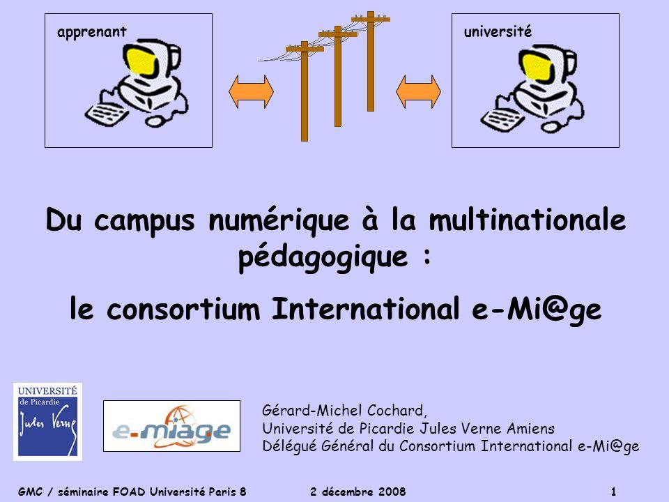 GMC / séminaire FOAD Université Paris 8 2 décembre 2008 1 Gérard-Michel Cochard, Université de Picardie Jules Verne Amiens Délégué Général du Consorti