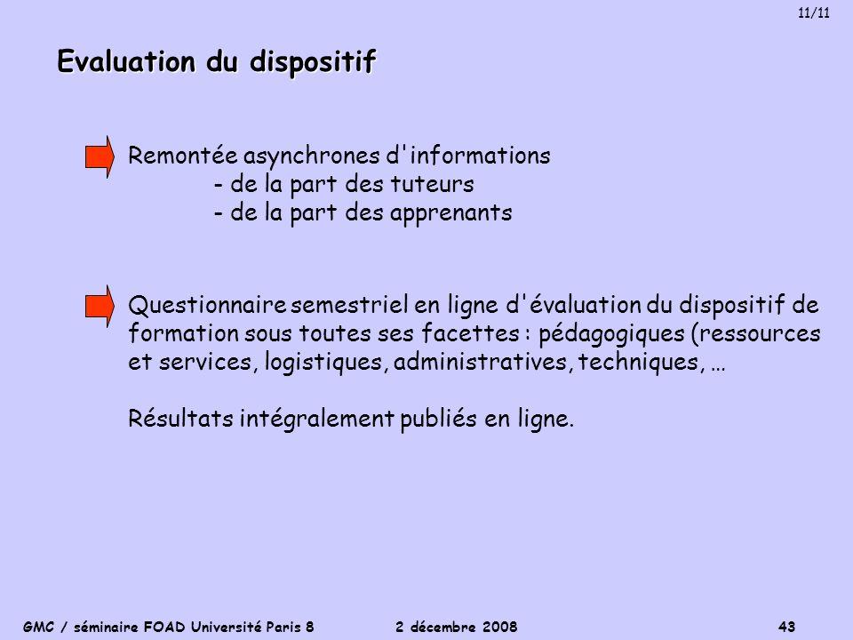 GMC / séminaire FOAD Université Paris 8 2 décembre 2008 43 Evaluation du dispositif Remontée asynchrones d'informations - de la part des tuteurs - de