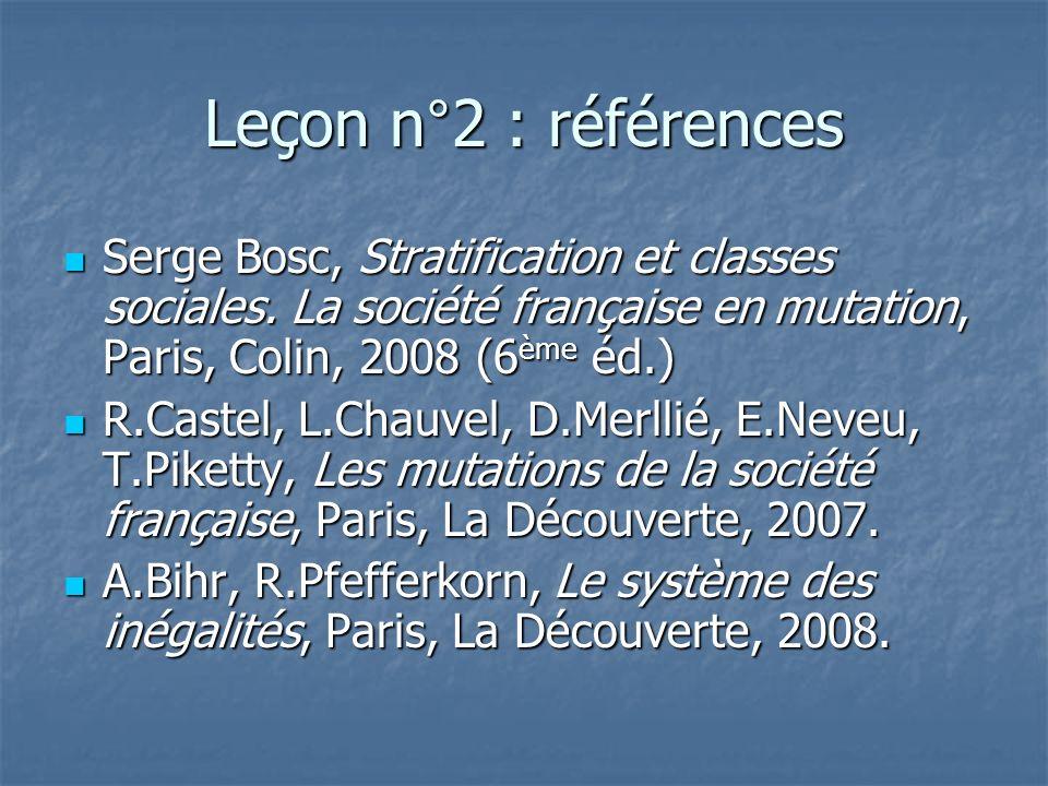 Leçon n°2 : références Serge Bosc, Stratification et classes sociales. La société française en mutation, Paris, Colin, 2008 (6 ème éd.) Serge Bosc, St