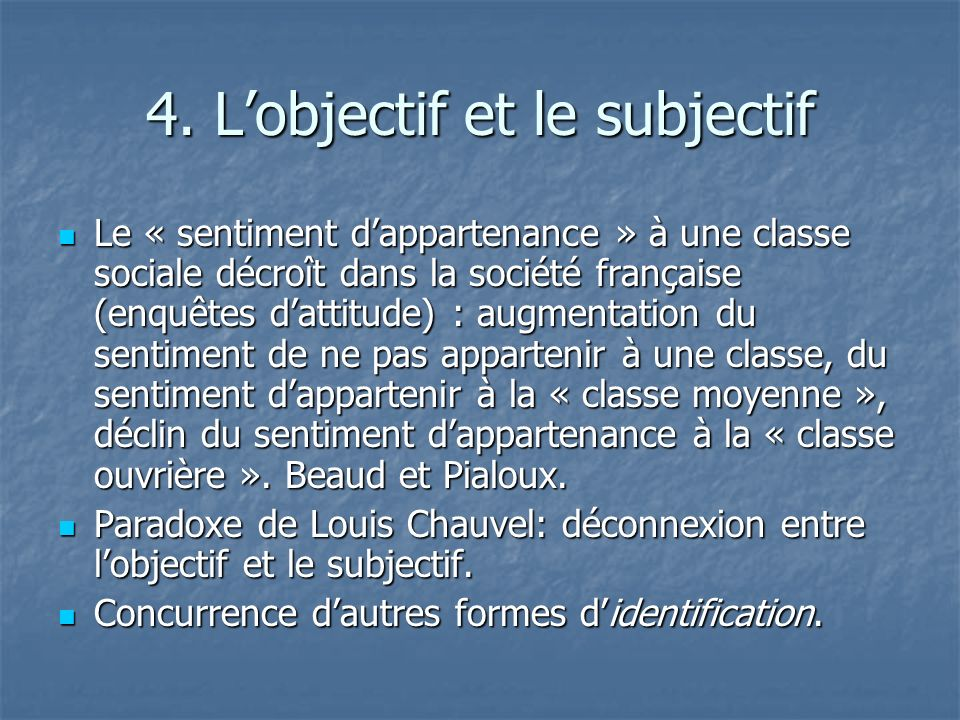4. Lobjectif et le subjectif Le « sentiment dappartenance » à une classe sociale décroît dans la société française (enquêtes dattitude) : augmentation