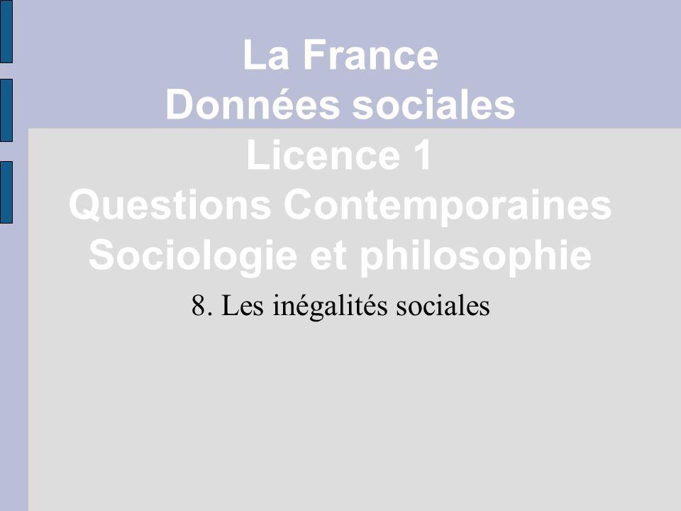 La France Données sociales Licence 1 Questions Contemporaines Sociologie et philosophie 8. Les inégalités sociales