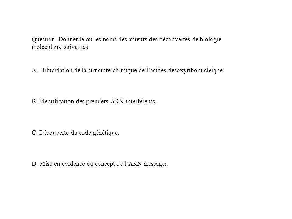 Question. Donner le ou les noms des auteurs des découvertes de biologie moléculaire suivantes A.Elucidation de la structure chimique de lacides désoxy