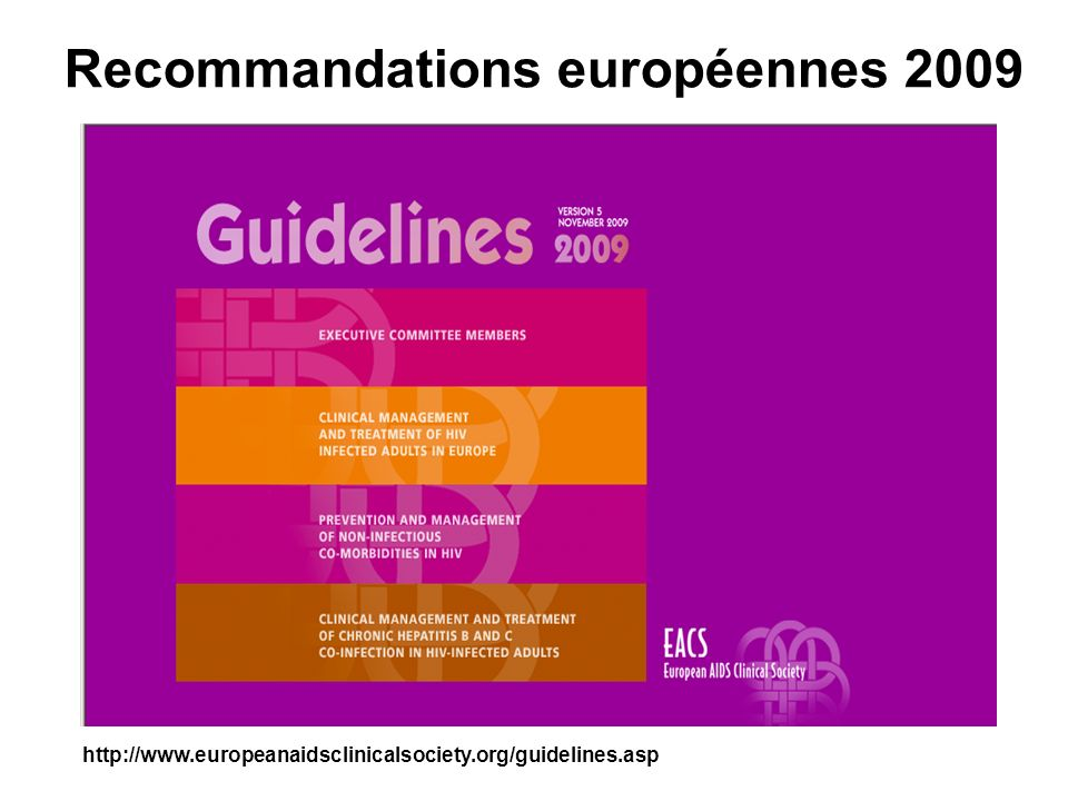 Recommandations européennes 2009 http://www.europeanaidsclinicalsociety.org/guidelines.asp