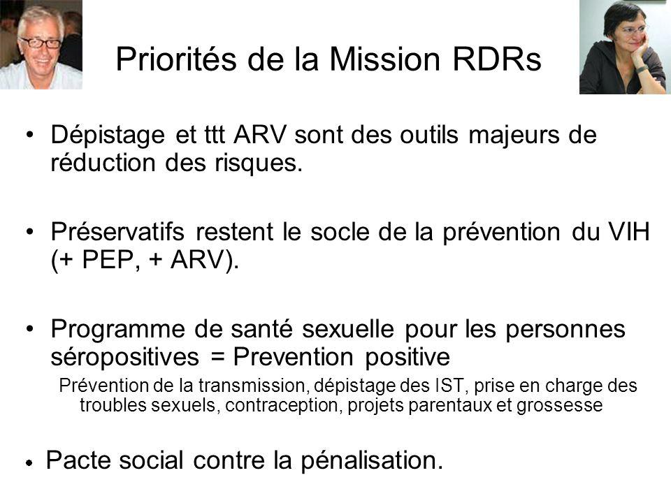 Priorités de la Mission RDRs Dépistage et ttt ARV sont des outils majeurs de réduction des risques. Préservatifs restent le socle de la prévention du
