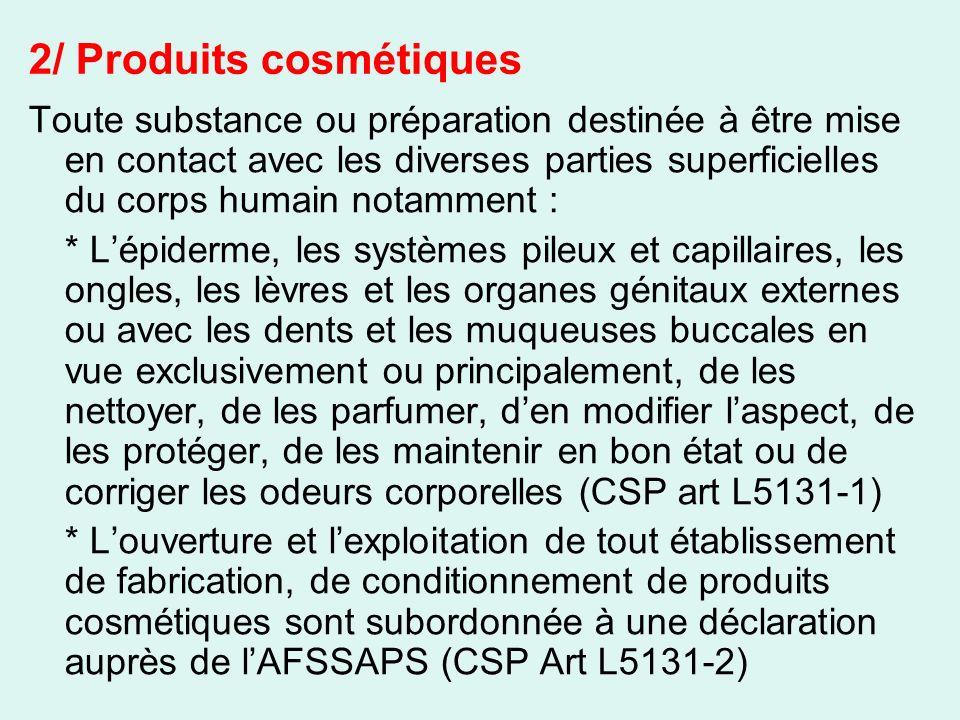 2/ Produits cosmétiques Toute substance ou préparation destinée à être mise en contact avec les diverses parties superficielles du corps humain notamm