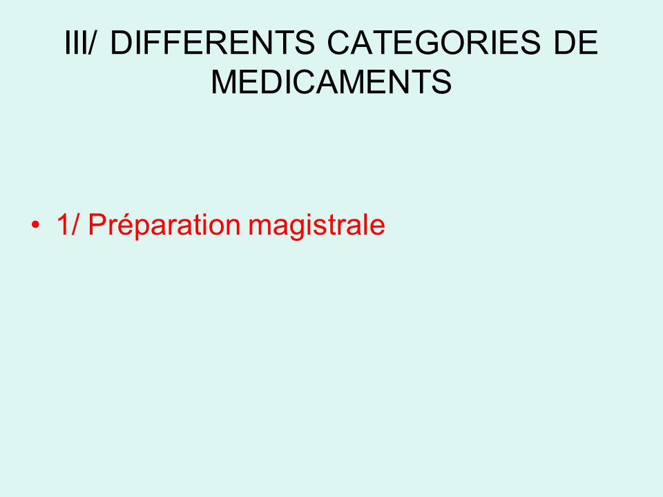 III/ DIFFERENTS CATEGORIES DE MEDICAMENTS 1/ Préparation magistrale