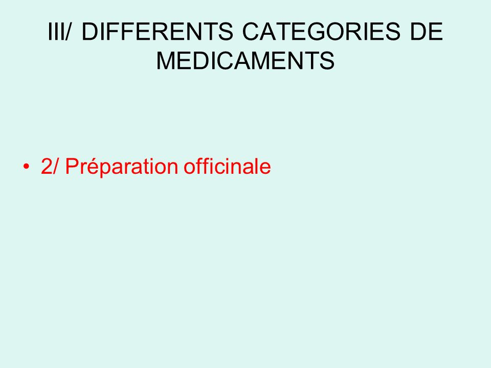 III/ DIFFERENTS CATEGORIES DE MEDICAMENTS 2/ Préparation officinale