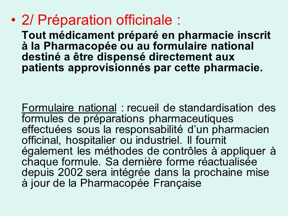 2/ Préparation officinale : Tout médicament préparé en pharmacie inscrit à la Pharmacopée ou au formulaire national destiné a être dispensé directemen