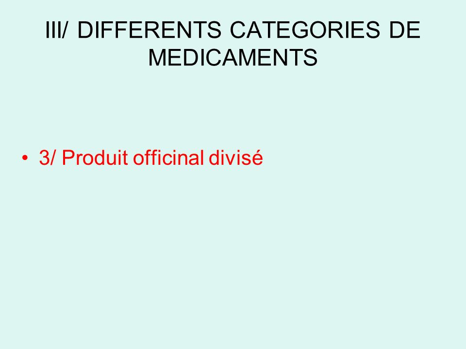 III/ DIFFERENTS CATEGORIES DE MEDICAMENTS 3/ Produit officinal divisé