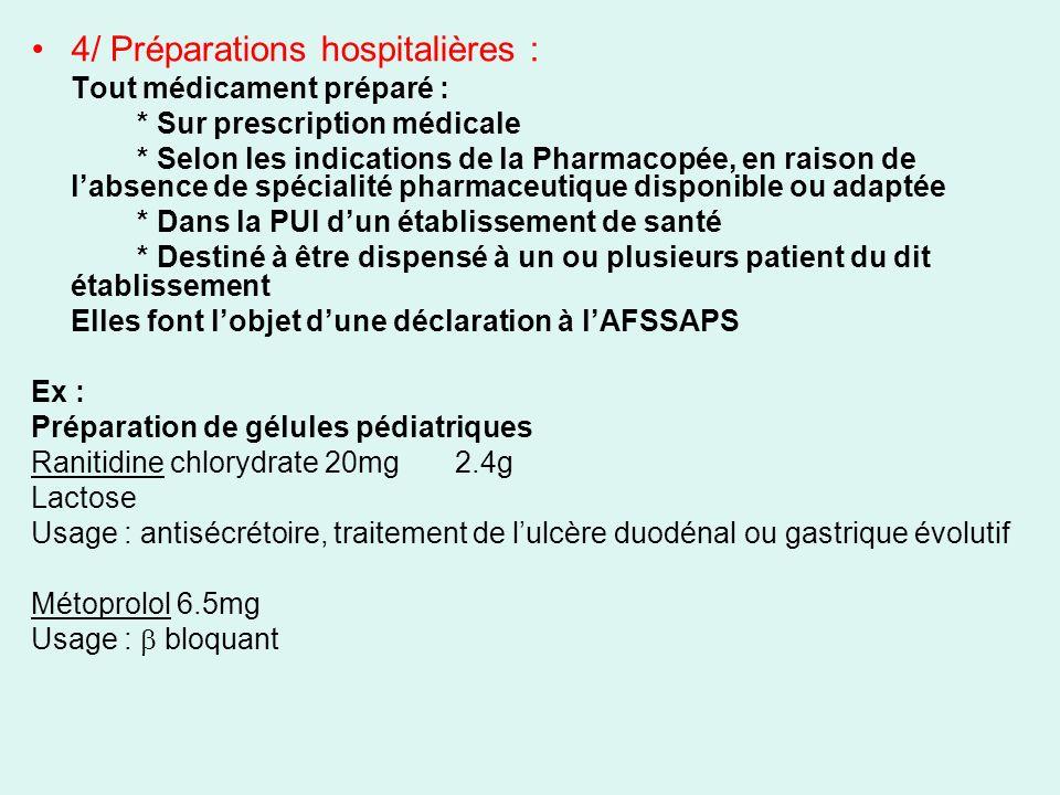 4/ Préparations hospitalières : Tout médicament préparé : * Sur prescription médicale * Selon les indications de la Pharmacopée, en raison de labsence