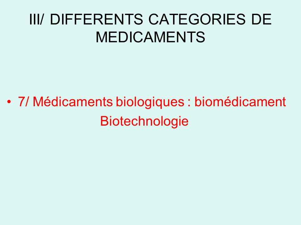 III/ DIFFERENTS CATEGORIES DE MEDICAMENTS 7/ Médicaments biologiques : biomédicament Biotechnologie