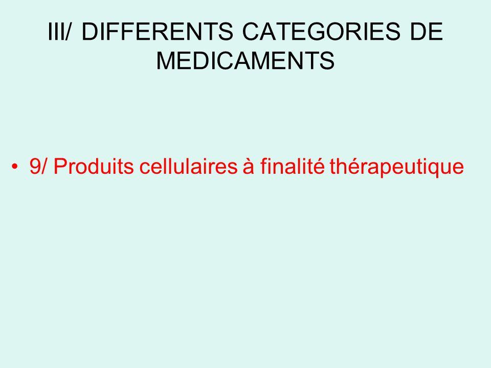 III/ DIFFERENTS CATEGORIES DE MEDICAMENTS 9/ Produits cellulaires à finalité thérapeutique